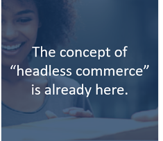 Headless Commerce is Here